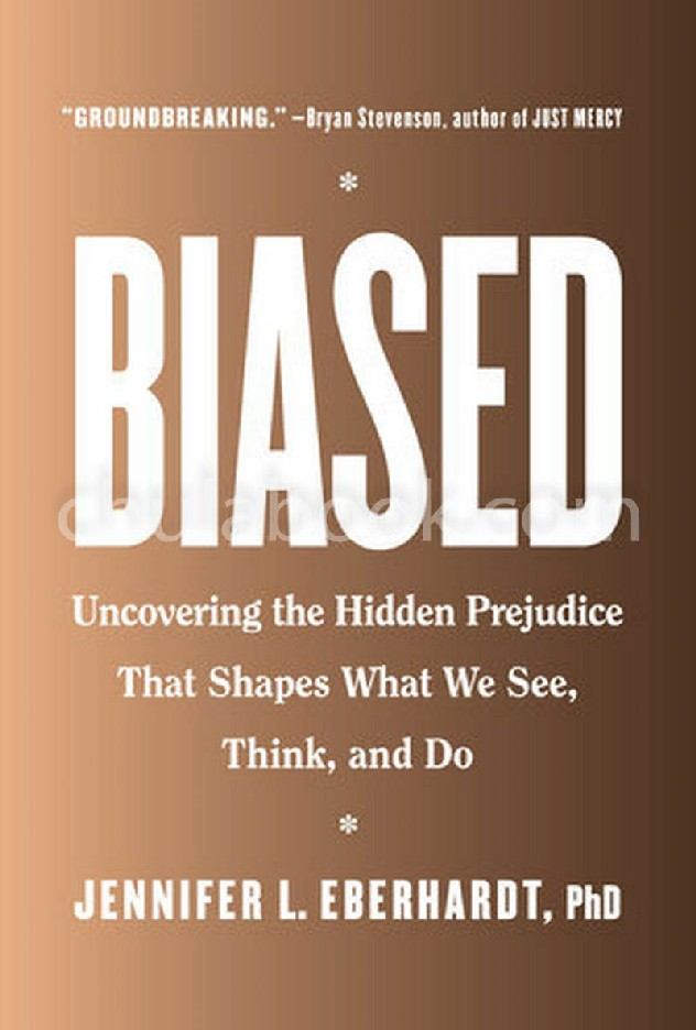 BIASED: UNCOVERING THE HIDDEN PREJUDICE THAT SHAPES WHAT WE SEE, THINK, AND DO (HC)