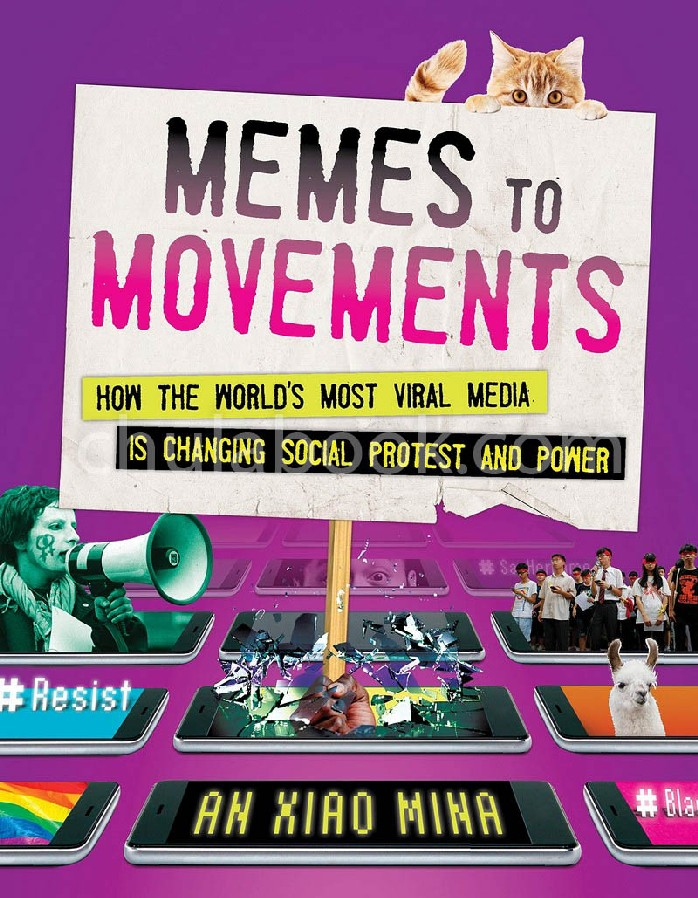 MEMES TO MOVEMENTS: HOW THE WORLD'S MOST VIRAL MEDIA IS CHANGING SOCIAL PROTEST AND POWER (HC)