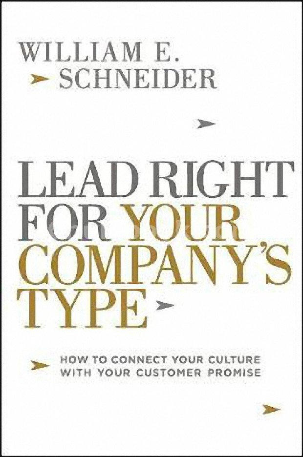 LEAD RIGHT FOR YOUR COMPANY'S TYPE: HOW TO CONNECT YOUR CULTURE WITH YOUR CUSTOMER PROMISE (HC)