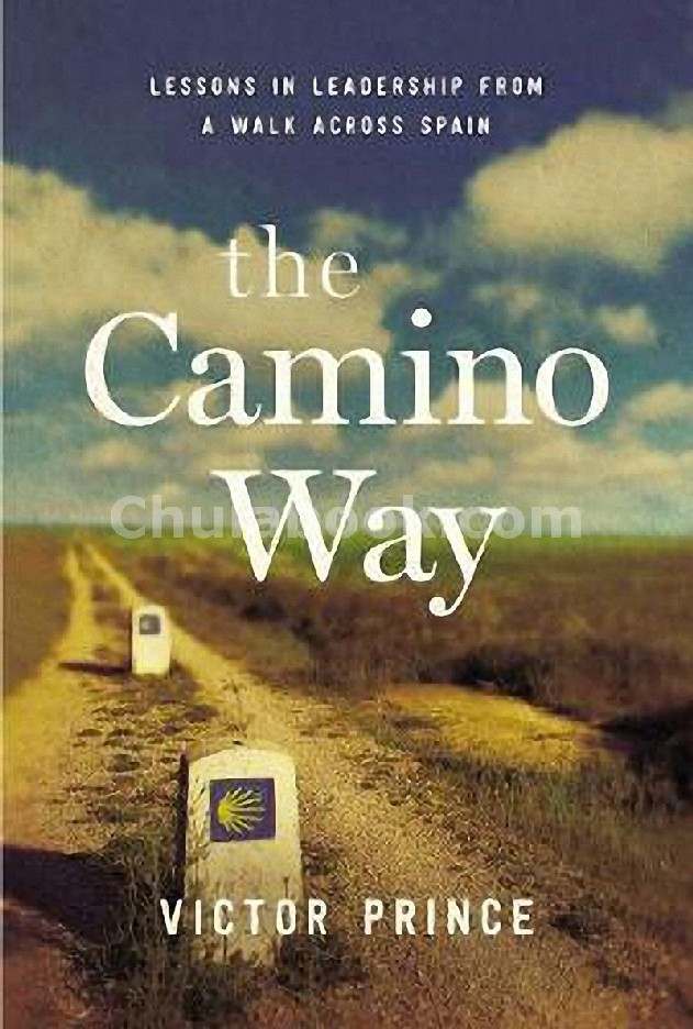 THE CAMINO WAY: LESSONS IN LEADERSHIP FROM A WALK ACROSS SPAIN (HC)
