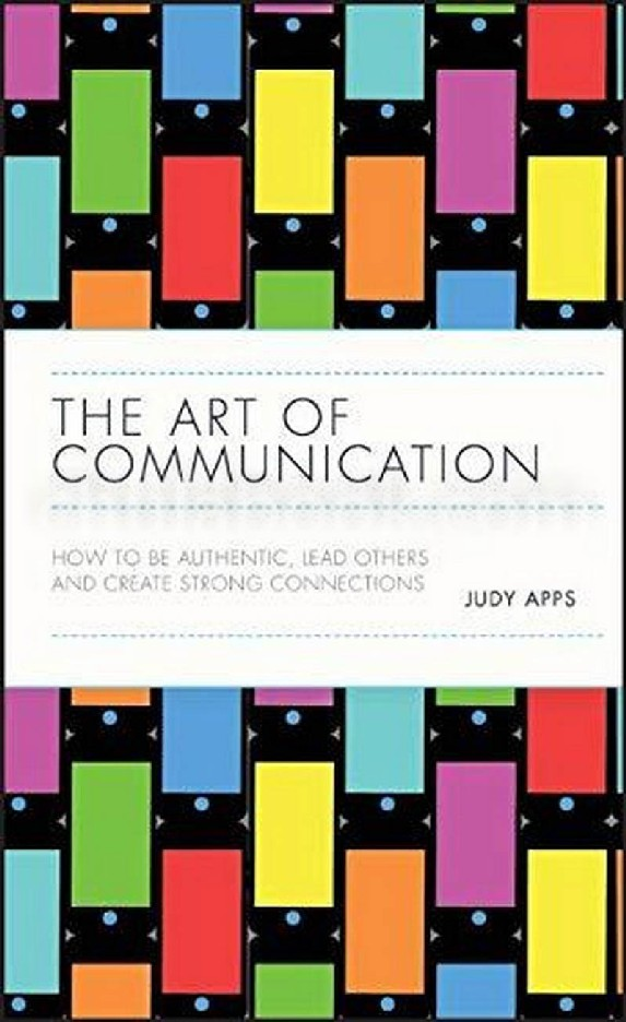 THE ART OF COMMUNICATION: HOW TO BE AUTHENTIC, LEAD OTHERS AND CREATE STRONG CONNECTIONS (HC)