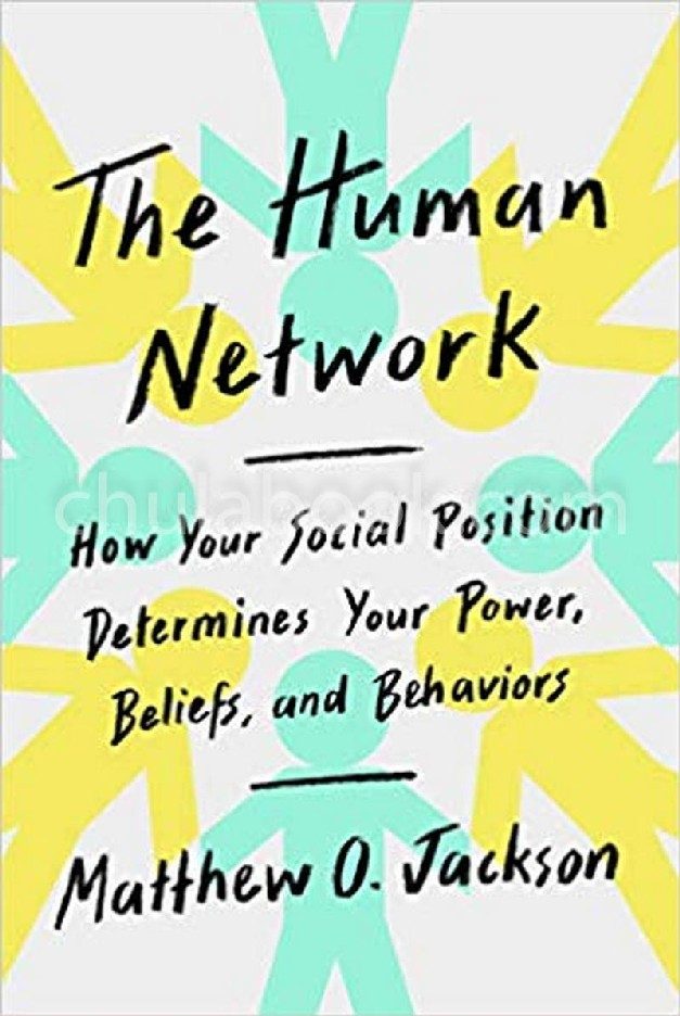 THE HUMAN NETWORK: HOW YOUR SOCIAL POSITION DETERMINES YOUR POWER, BELIEFS, AND BEHAVIORS (HC)