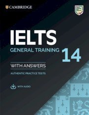 CAMBRIDGE IELTS 14 GENERAL TRAINING STUDENTS BOOK WITH ANSWERS WITH AUDIO: AUTHENTIC PRACTICE TESTS