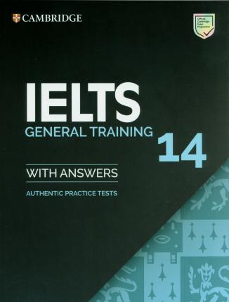 CAMBRIDGE IELTS 14 GENERAL TRAINING STUDENTS BOOK WITH ANSWERS: AUTHENTIC PRACTICE TESTS
