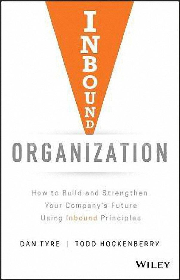 INBOUND ORGANIZATION: HOW TO BUILD AND STRENGTHEN YOUR COMPANYS FUTURE USING INBOUND PRINCIPLES