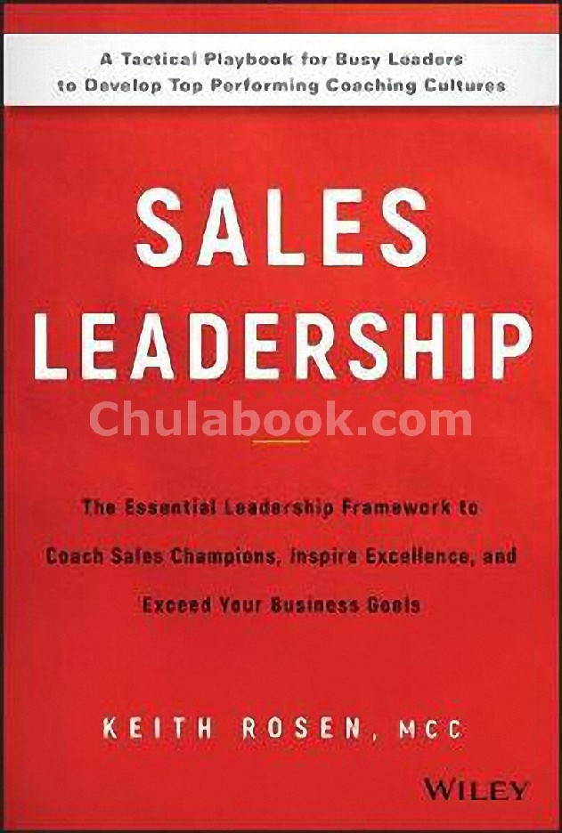SALES LEADERSHIP: THE ESSENTIAL LEADERSHIP FRAMEWORK TO COACH SALES CHAMPIONS, INSPIRE EXCELLENCE, A