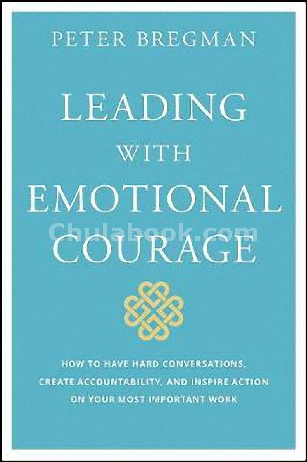 LEADING WITH EMOTIONAL COURAGE: HOW TO HAVE HARD CONVERSATIONS, CREATE ACCOUNTABILITY