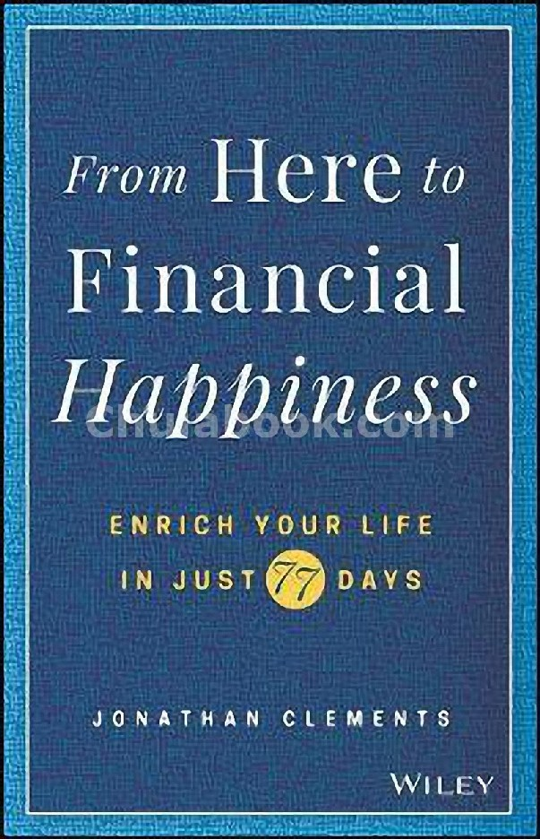 FROM HERE TO FINANCIAL HAPPINESS: ENRICH YOUR LIFE IN JUST 77 DAYS (HC)