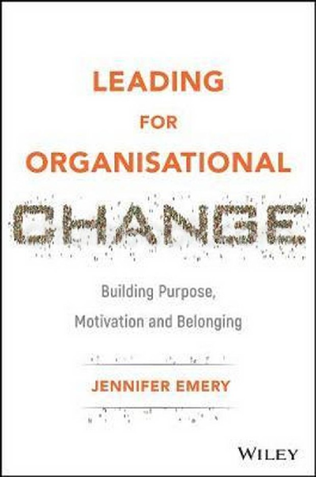 LEADING FOR ORGANISATIONAL CHANGE: BUILDING PURPOSE, MOTIVATION AND BELONGING (HC)