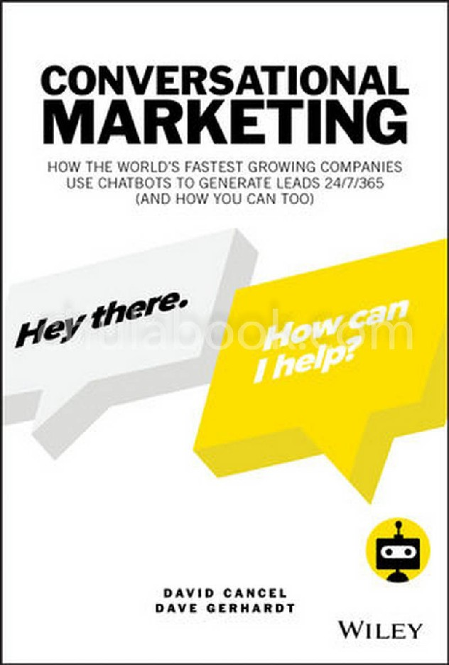 CONVERSATIONAL MARKETING: HOW THE WORLDS FASTEST GROWING COMPANIES USE CHATBOTS TO GENERATE LEADS 24/7/365 (AND HOW YOU CAN TOO) (HC)