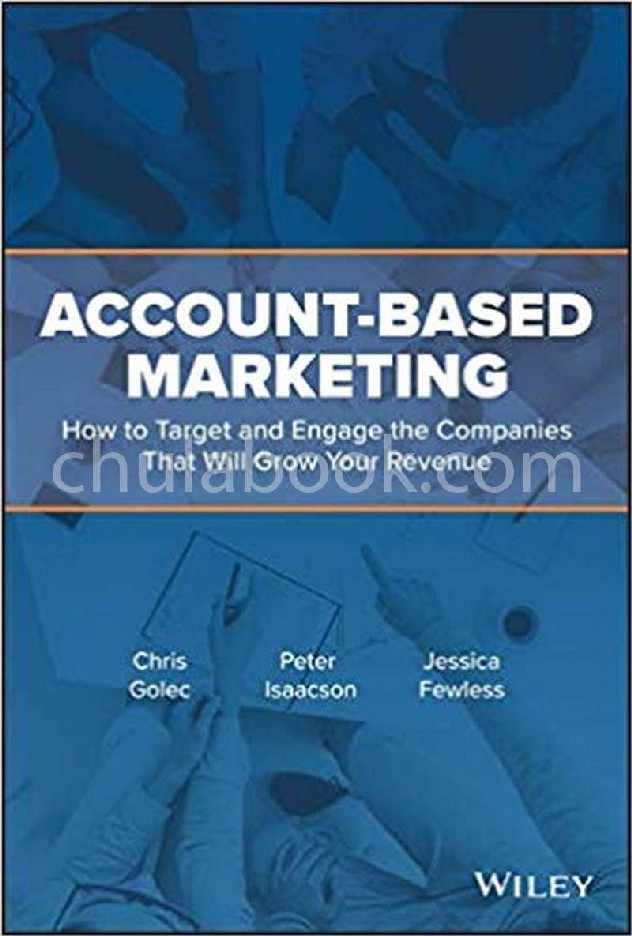 ACCOUNT-BASED MARKETING: HOW TO TARGET AND ENGAGE THE COMPANIES THAT WILL GROW YOUR REVENUE (HC)