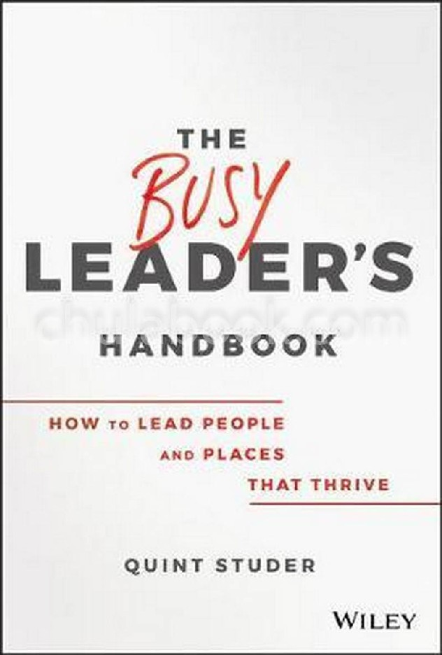THE BUSY LEADER'S HANDBOOK: HOW TO LEAD PEOPLE AND PLACES THAT THRIVE (HC)