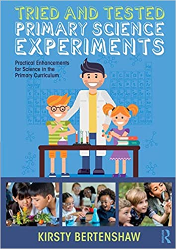 TRIED AND TESTED PRIMARY SCIENCE EXPERIMENTS: PRACTICAL ENHANCEMENTS FOR SCIENCE IN THE PRIMARY CURR
