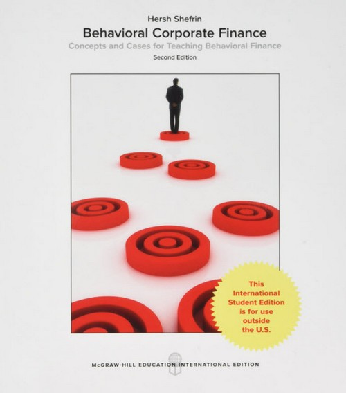BEHAVIORAL CORPORATE FINANCE: CONCEPTS AND CASES FOR TEACHING BEHAVIORAL FINANCE DECISIONS... (ISE)