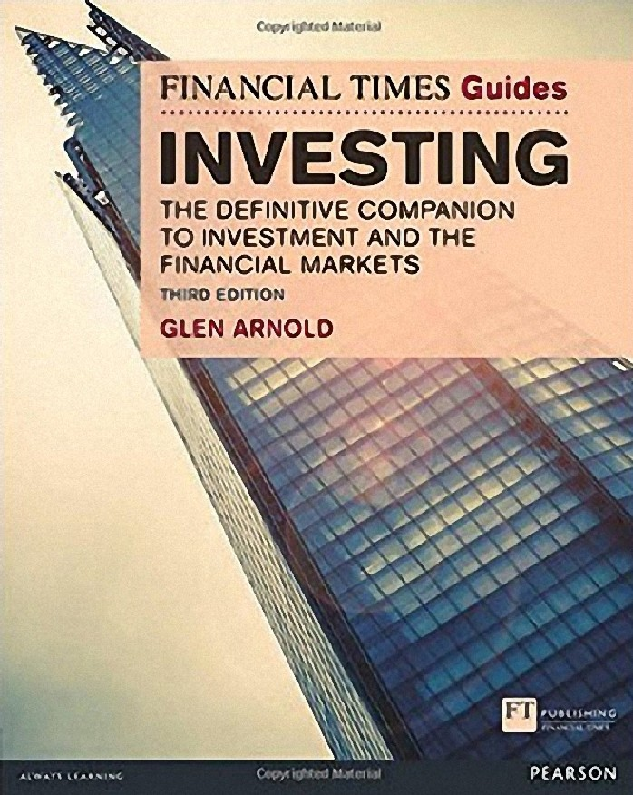 THE FINANCIAL TIMES GUIDE TO INVESTING: THE DEFINITIVE COMPANION TO INVESTMENT AND THE