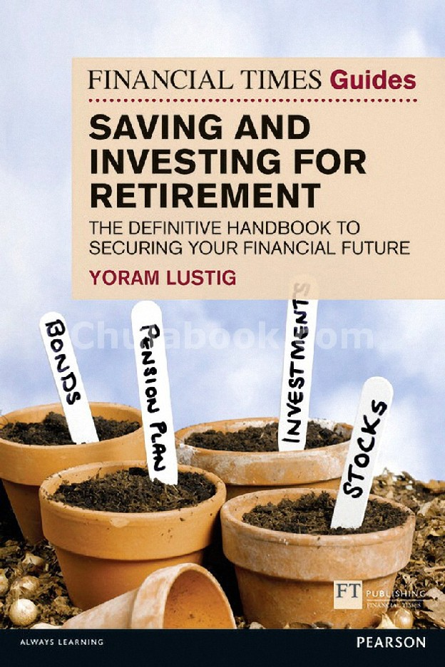 FINANCIAL TIME GUIDE TO SAVING AND INVESTING FOR RETIREMENT: THE DEFINITIVE HANDBOOK TO SECURING