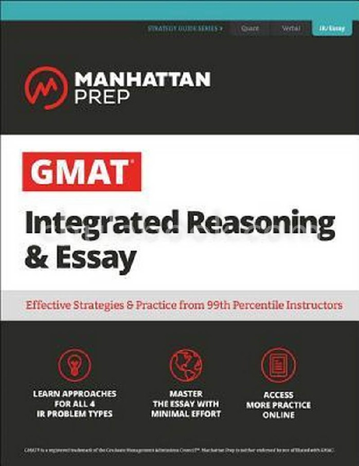 GMAT INTEGRATED REASONING & ESSAY: EFFECTIVE STRATEGIES & PRACTICE FROM 99TH PERCENTILE INSTRUCTORS