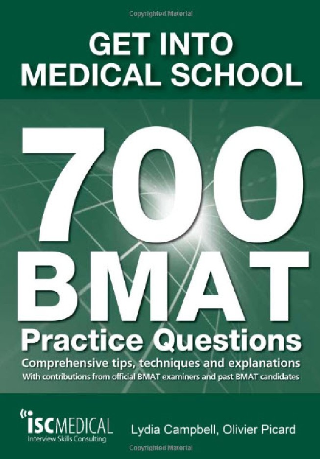GET INTO MEDICAL SCHOOL - 700 BMAT PRACTICE QUESTIONS: WITH CONTRIBUTIONS FROM OFFICIAL BMAT EXAMINE