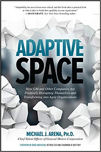 ADAPTIVE SPACE: HOW GM AND OTHER COMPANIES ARE POSITIVELY DISRUPTING THEMSELVES AND TRANSFORMING INT
