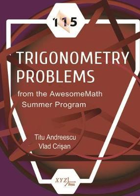 115 TRIGONOMETRY PROBLEMS FROM THE AWESOMEMATH SUMMER PROGRAM (HC)