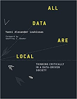 ALL DATA ARE LOCAL: THINKING CRITICALLY IN A DATA-DRIVEN SOCIETY (HC)