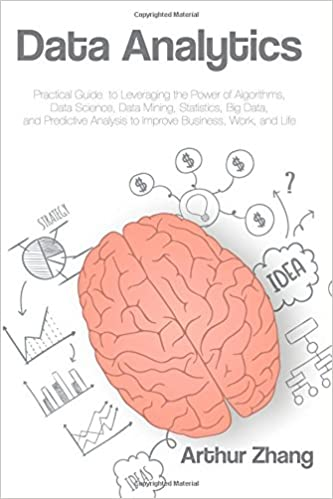 DATA ANALYTICS: PRACTICAL GUIDE TO LEVERAGING THE POWER OF ALGORITHMS, DATA SCIENCE, DATA MINING