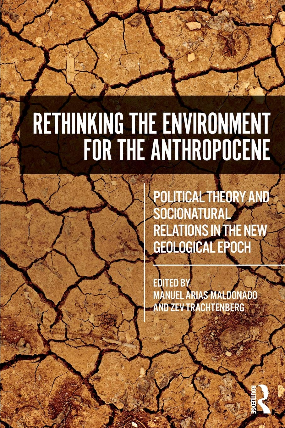 RETHINKING THE ENVIRONMENT FOR THE ANTHROPOCENE: POLITICAL THEORY AND SOCIONATURAL RELATIONS IN THE